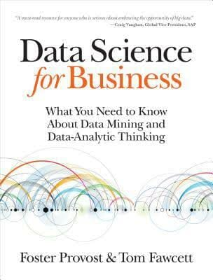 data-science-for-business-what-you-need-to-know-about-data-mining-and-data-analytic-thinking-data-science-books